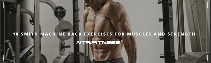 10 Smith Machine Back Exercises for Muscles and Strength